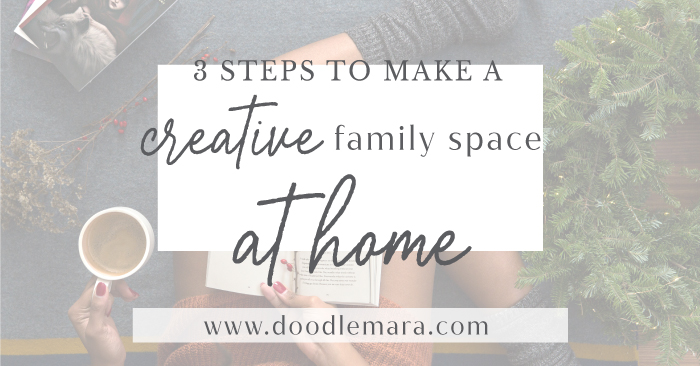 3 Steps To Make a Creative Family Space At Home